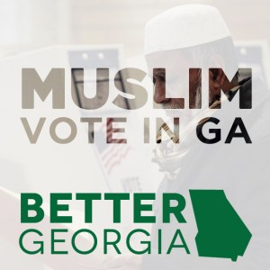 Muslim Vote in GA on the Better Georgia Podcast