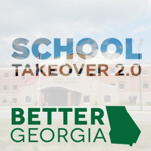 School Takeover 2.0 on the Better Georgia Podcast