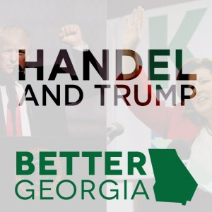 Handel and Trump on the Better Georgia Podcast