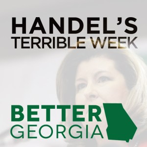 Handel's Terrible Week on the Better Georgia Podcast