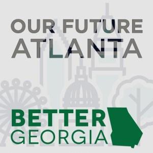 64 Our Future Atlanta on the Better Georgia Podcast