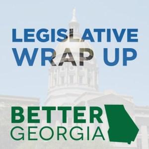 Legislative Wrap-up on the Better Georgia Podcast