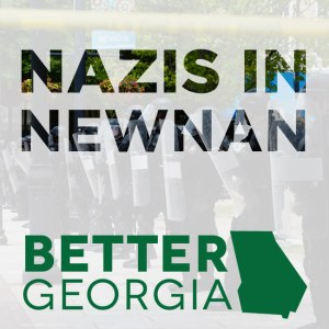 Nazis in Newnan on the Better Georgia Podcast