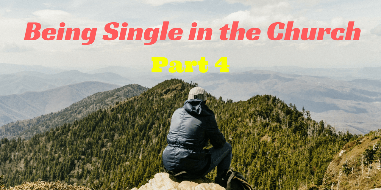 Being Single in the Church: Blessing or Curse (part 4)