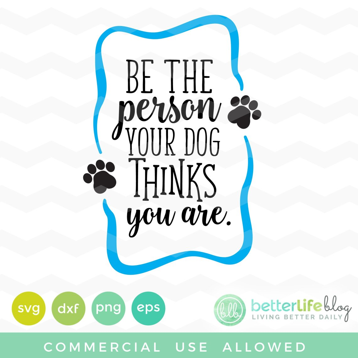 Download Be the Person Your Dog Thinks You Are SVG - Better Life Blog
