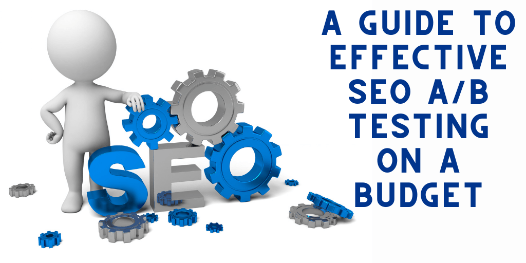 A guide to effective SEO A B testing on a budget