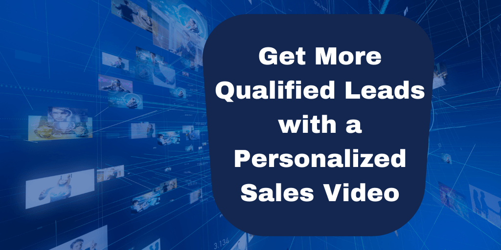 Get More Qualified Leads with a Personalized Sales Video