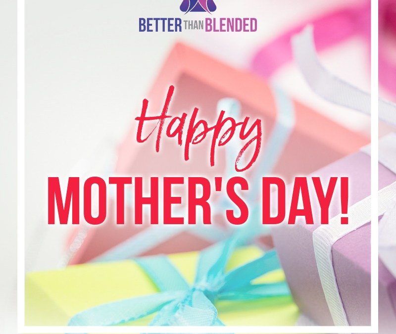 A Few Tips for Blended Families o Mother's Day 2020