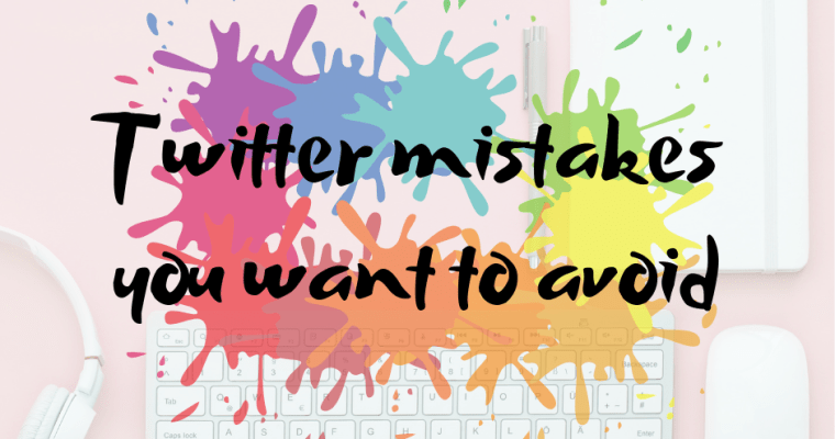 5 Twitter mistakes you want to avoid