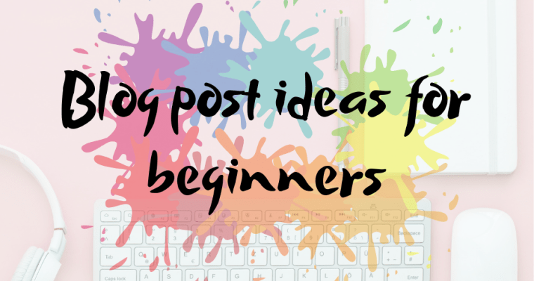 Blog post ideas for beginners ready to take the next step in blogging