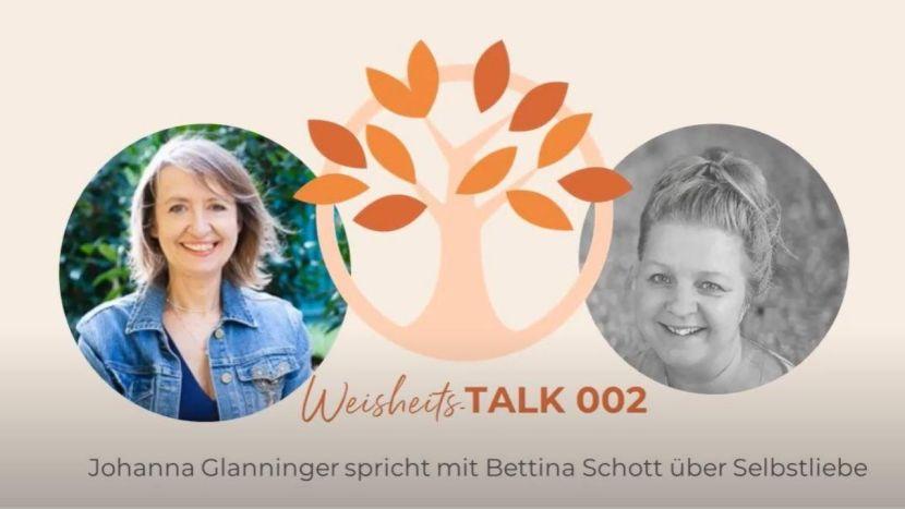 Wie geht eigentlich Selbstliebe? ♥ Weisheits TALK von Johanna Glanninger mit Bettina Schott