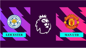 Nhận định Leicester City vs Manchester United, 21h00, ngày 16/10/2021, Ngoại hạng Anh