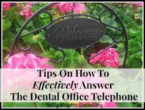 tips on answering dental office phone betty hayden consulting
