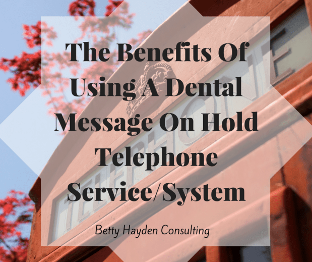 The Benefits Of Using A Dental On-Hold​ Messaging Telephone Service