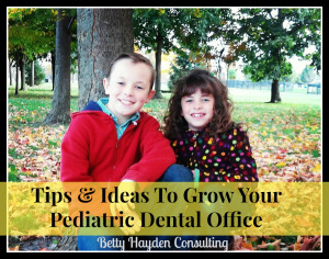 Tips and Ideas to Grow and Improve Your Pediatric Dental Office