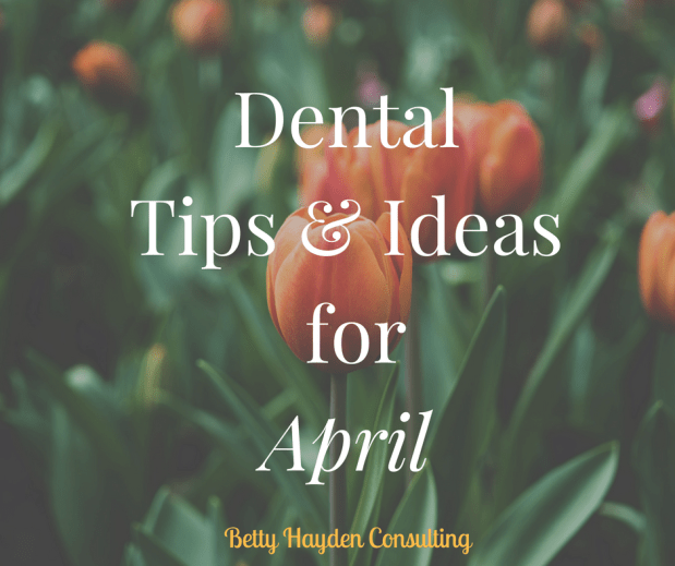 Dental Tips and Ideas for April