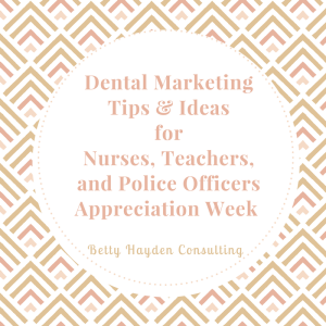 Dental Marketing Tips and Ideas for May from Betty Hayden Consulting