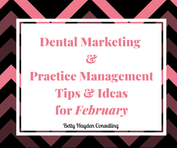 Dental Office Marketing and Practice Management Tips and Ideas for February