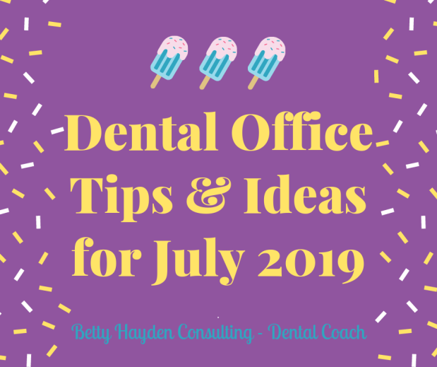 Dental Office Tips and Ideas for July 2019