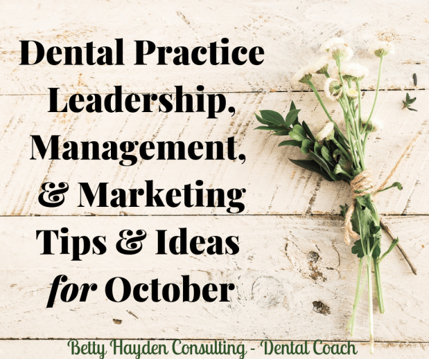 Dental Office Practice Management, Leadership, and Marketing Tips and Ideas for October 2019
