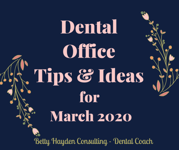 Dentist Office Leadership, Management, and Marketing Tips and Ideas for March 2020