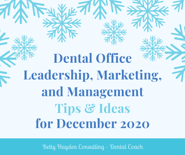 Dental Office Leadership, Management, and Marketing Tips and Ideas for December 2020