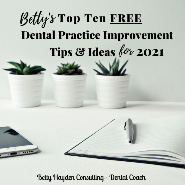 Betty's Top Ten FREE Dental Practice Improvement Tips for 2021