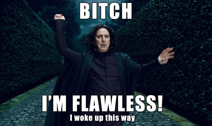 Snape is flawless and you all know it.