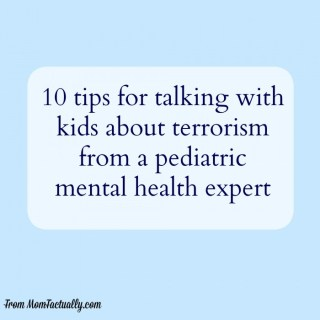 10 Tips for talking to your kids about terrorism from a  pediatric mental health expert