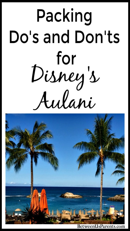 Packing do's and don'ts for Aulani - the Disney resort in Hawaii
