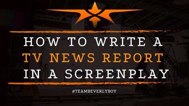 How to Write a TV News Report in a Screenplay - Team Beverly Boy