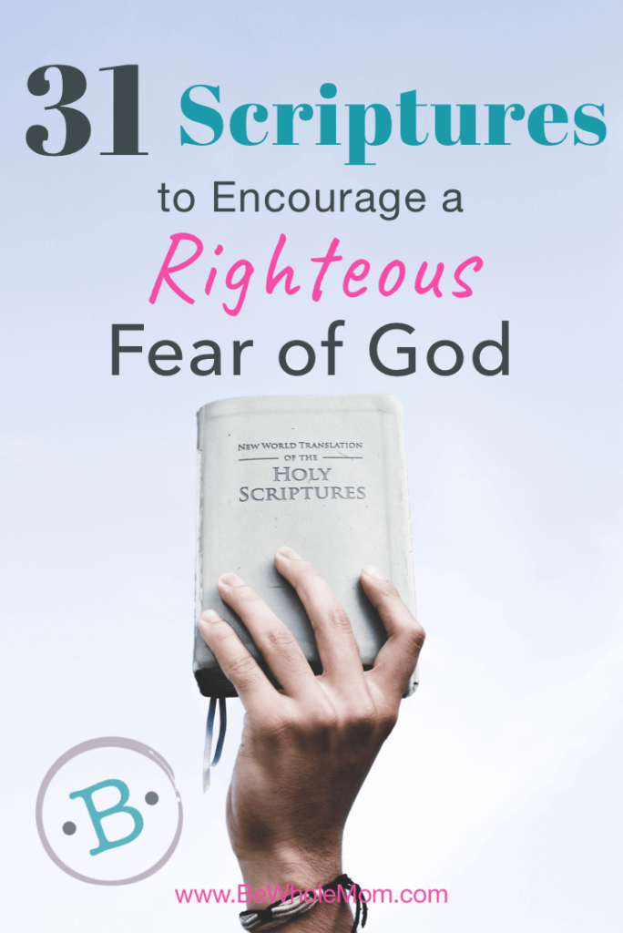 31 Scriptures to Encourage a Righteous Fear of God; No matter what happens in this life, we benefit greatly when we have a proper perspective on the nature and character of God.  Here are 31 scriptures to remind you of the Sovereign power of our Abba.