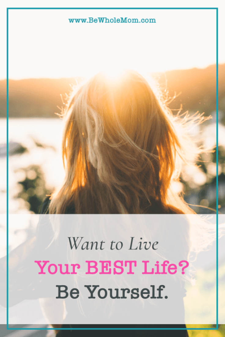 want to live your best life...be yourself