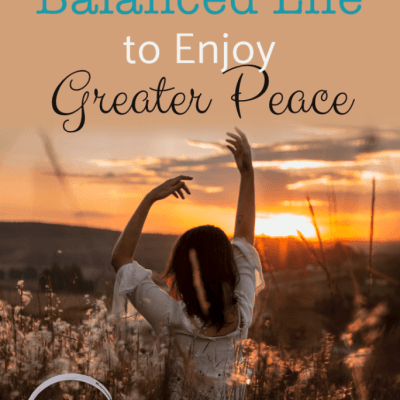 How to Live a Balanced Life to Enjoy Greater Peace