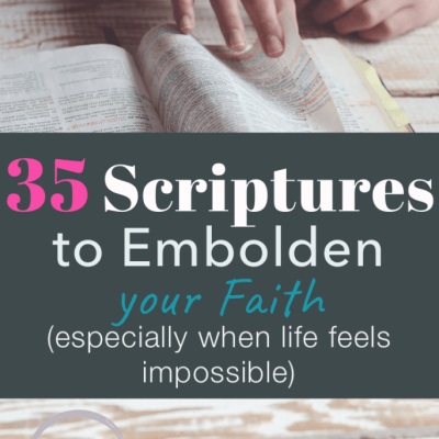 35 Scriptures to Embolden your Faith (especially when life feels impossible) {+ Printables}
