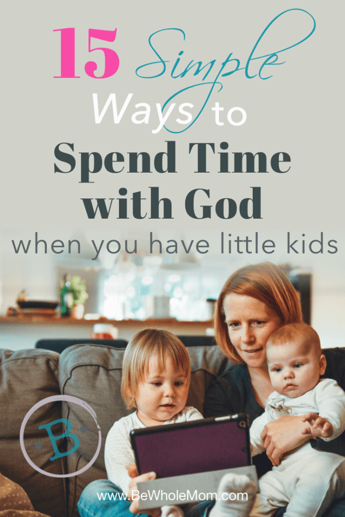 15 Simple Ways to Spend Time with God when You have Little Kids, image of mom with kids