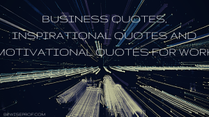 Business Quotes, Inspirational Quotes And Motivational Quotes For Work
