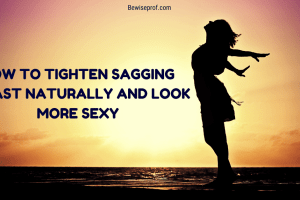 How To Tighten Sagging Breast Naturally And Look More Sexy