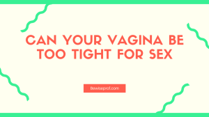 Can Your Vagina Be Too Tight For Sex