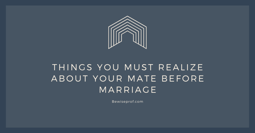 Things you must realize about Your Mate before Marriage