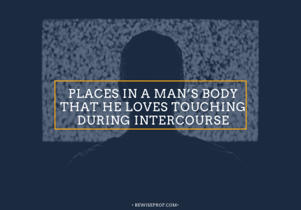 Places in a Man's Body That he loves touching during intercourse