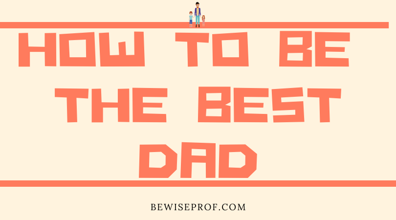 How to be the best Dad