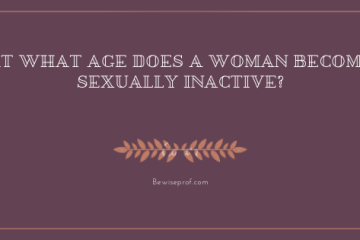 At What Age Does A Woman Become Sexually Inactive?