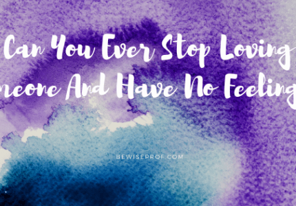 Can You Ever Stop Loving Someone And Have No Feelings?