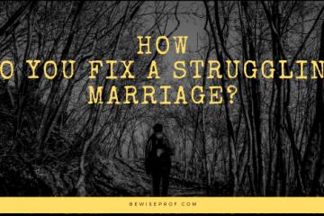 How Do You Fix A Struggling Marriage?