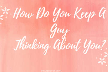 How Do You Keep A Guy Thinking About You?