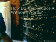 How Do You Seduce A Man Without Words?