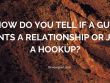 How Do You Tell If A Guy Wants A Relationship Or Just A Hookup?
