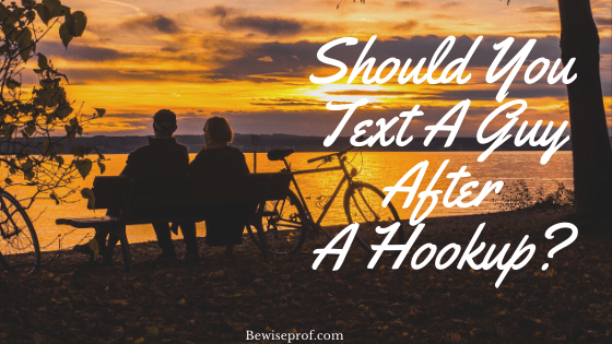 Should You Text A Guy After A Hookup?