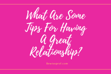 What Are Some Tips For Having A Great Relationship?